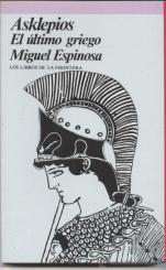 'Asklepios, el último griego', de Miguel Espinosa, 1985. Reeditado en Siruela, 2005.
