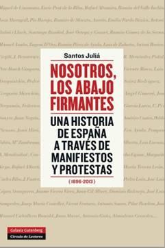 Nosotros, los abajo firmantes. Una historia de España a través de manifiestos y protestas (1896-2013)