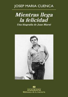 Mientras llega la felicidad. Una biografía de Juan Marsé